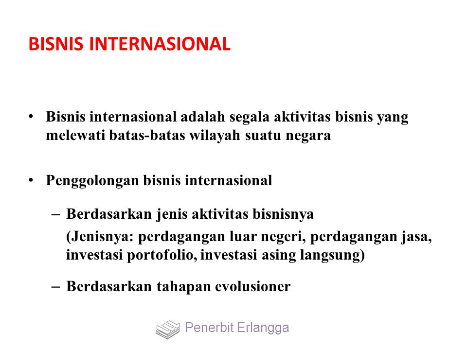BISNIS INTERNASIONAL Bisnis internasional adalah segala aktivitas bisnis yang melewati batas-batas wilayah suatu negara.
