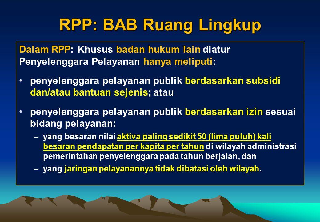 RPP: BAB Ruang Lingkup Dalam RPP: Khusus badan hukum lain diatur Penyelenggara Pelayanan hanya meliputi: