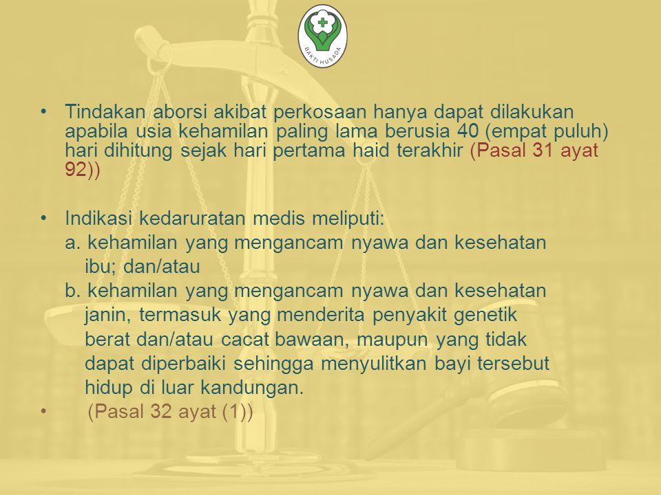 Tindakan aborsi akibat perkosaan hanya dapat dilakukan apabila usia kehamilan paling lama berusia 40 (empat puluh) hari dihitung sejak hari pertama haid terakhir (Pasal 31 ayat 92))