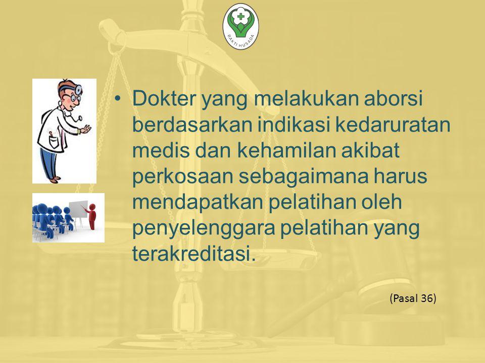 Dokter yang melakukan aborsi berdasarkan indikasi kedaruratan medis dan kehamilan akibat perkosaan sebagaimana harus mendapatkan pelatihan oleh penyelenggara pelatihan yang terakreditasi.