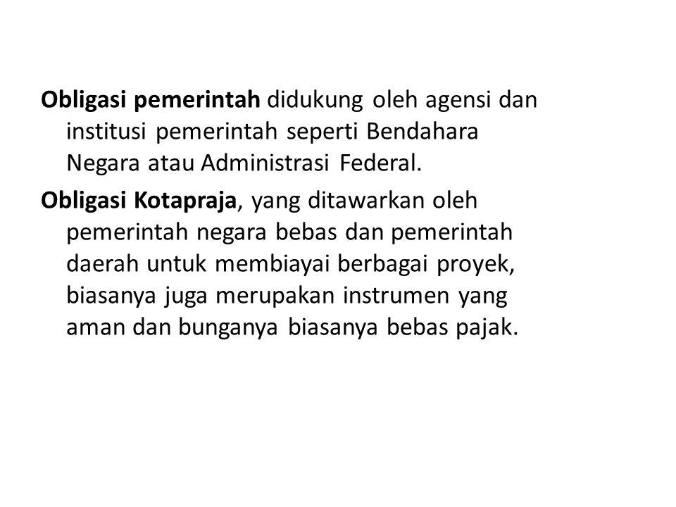 Obligasi pemerintah didukung oleh agensi dan institusi pemerintah seperti Bendahara Negara atau Administrasi Federal.