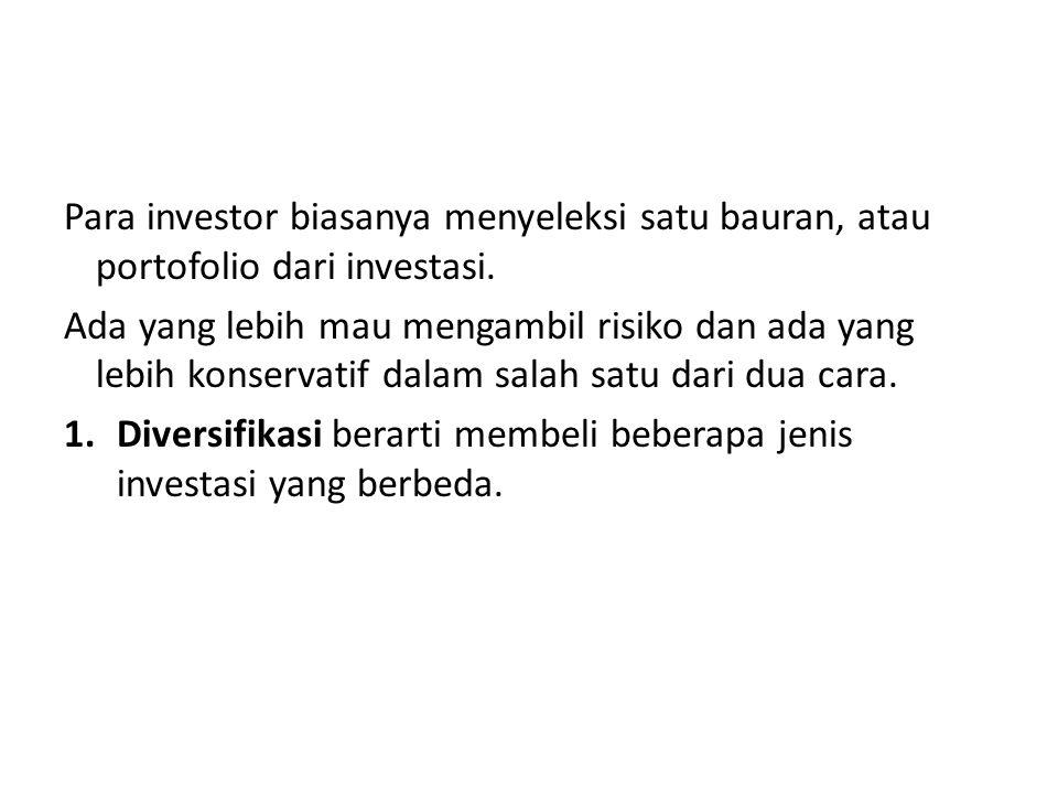 Para investor biasanya menyeleksi satu bauran, atau portofolio dari investasi.