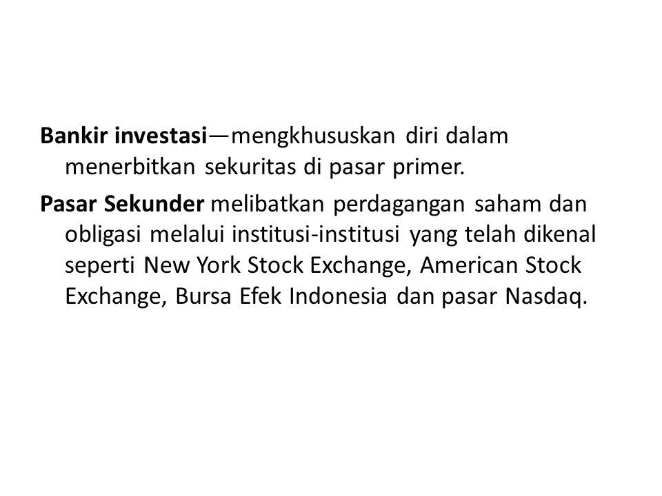 Bankir investasi—mengkhususkan diri dalam menerbitkan sekuritas di pasar primer.