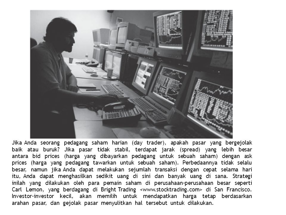 Jika Anda seorang pedagang saham harian (day trader), apakah pasar yang bergejolak baik atau buruk.