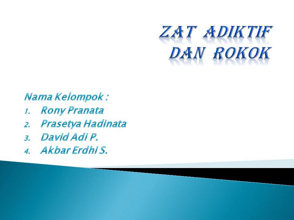 Zat Adiktif dan rokok Nama Kelompok : Rony Pranata Prasetya Hadinata