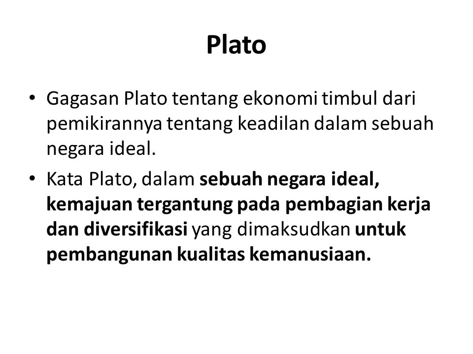 Plato Gagasan Plato tentang ekonomi timbul dari pemikirannya tentang keadilan dalam sebuah negara ideal.