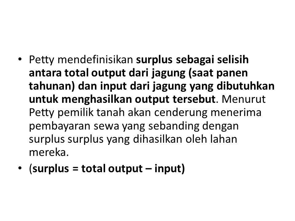 Petty mendefinisikan surplus sebagai selisih antara total output dari jagung (saat panen tahunan) dan input dari jagung yang dibutuhkan untuk menghasilkan output tersebut. Menurut Petty pemilik tanah akan cenderung menerima pembayaran sewa yang sebanding dengan surplus surplus yang dihasilkan oleh lahan mereka.