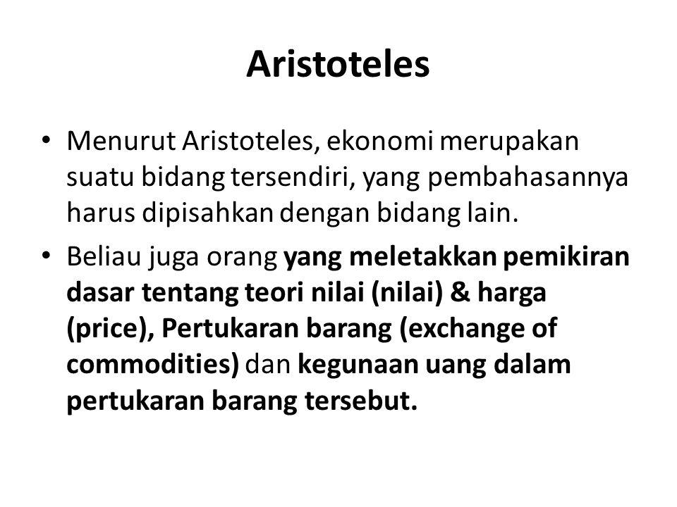 Aristoteles Menurut Aristoteles, ekonomi merupakan suatu bidang tersendiri, yang pembahasannya harus dipisahkan dengan bidang lain.