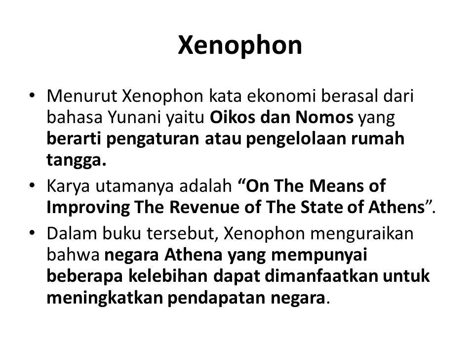 Xenophon Menurut Xenophon kata ekonomi berasal dari bahasa Yunani yaitu Oikos dan Nomos yang berarti pengaturan atau pengelolaan rumah tangga.