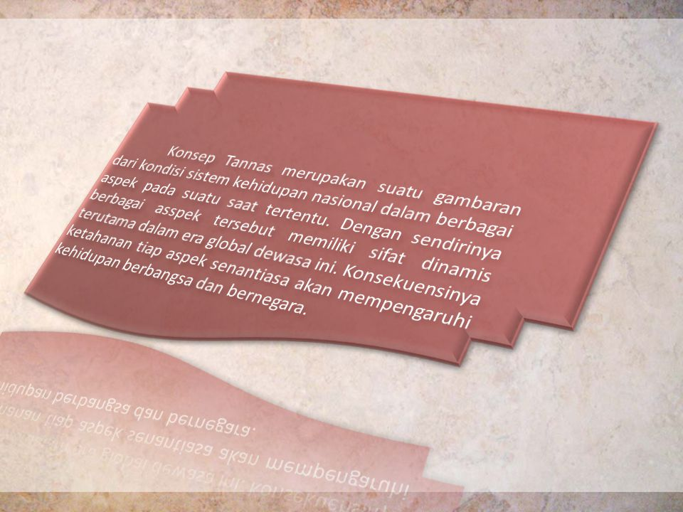 Konsep Tannas merupakan suatu gambaran dari kondisi sistem kehidupan nasional dalam berbagai aspek pada suatu saat tertentu.