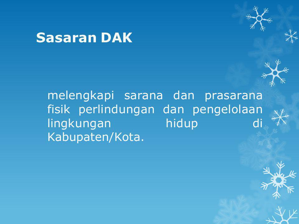 Sasaran DAK melengkapi sarana dan prasarana fisik perlindungan dan pengelolaan lingkungan hidup di Kabupaten/Kota.