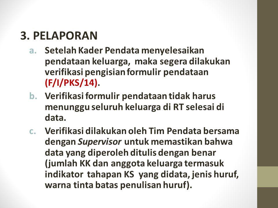 3. PELAPORAN Setelah Kader Pendata menyelesaikan pendataan keluarga, maka segera dilakukan verifikasi pengisian formulir pendataan (F/I/PKS/14).