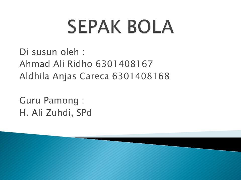 SEPAK BOLA Di susun oleh : Ahmad Ali Ridho 6301408167