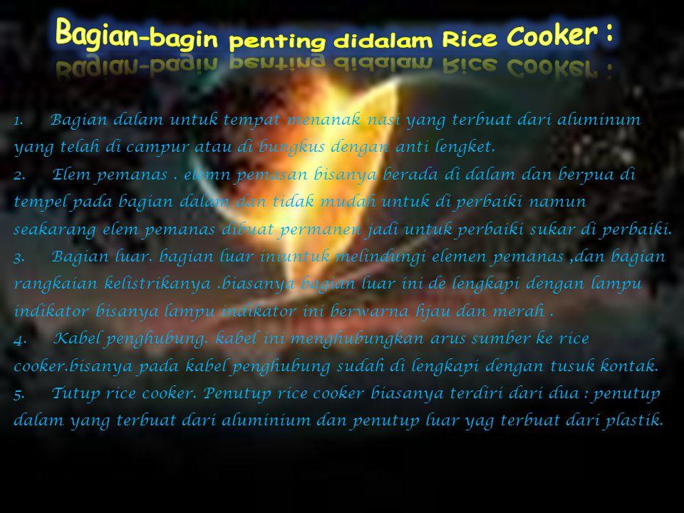 Bagian-bagin penting didalam Rice Cooker :