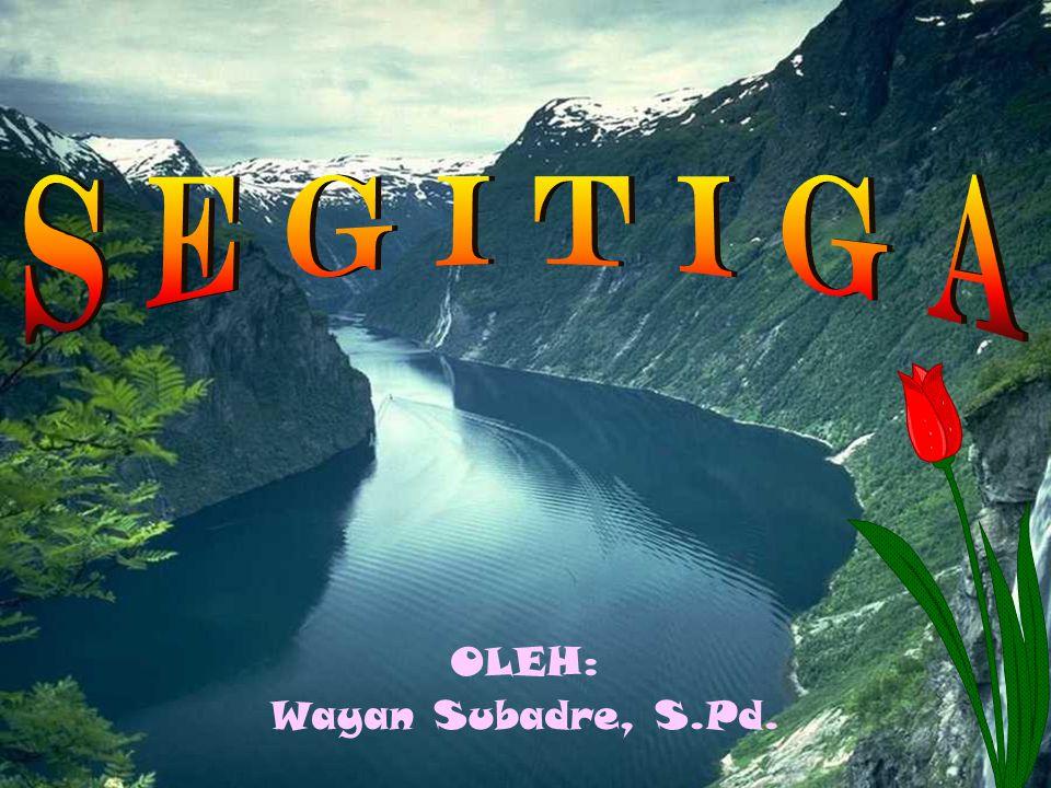S E G I T I G A OLEH: Wayan Subadre, S.Pd.