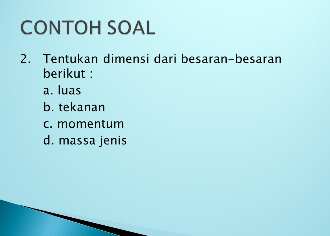 CONTOH SOAL 2. Tentukan dimensi dari besaran-besaran berikut : a.