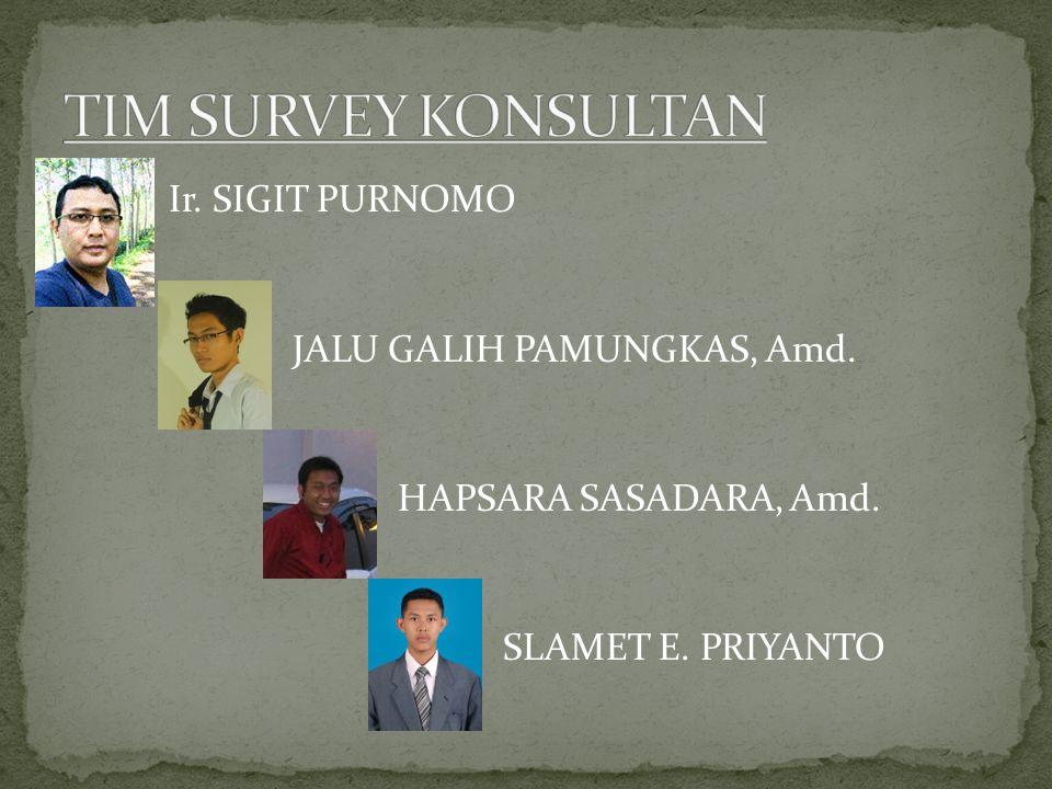 TIM SURVEY KONSULTAN Ir. SIGIT PURNOMO JALU GALIH PAMUNGKAS, Amd.