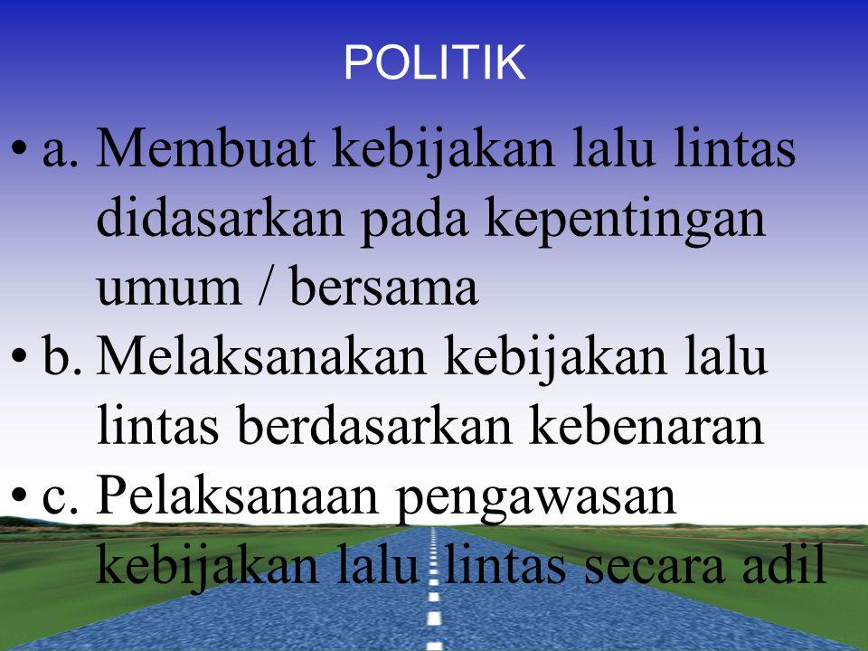 b. Melaksanakan kebijakan lalu lintas berdasarkan kebenaran