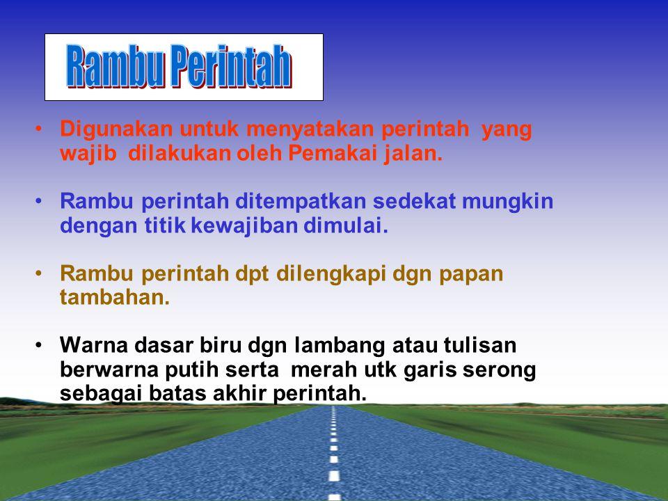Rambu Perintah Digunakan untuk menyatakan perintah yang wajib dilakukan oleh Pemakai jalan.