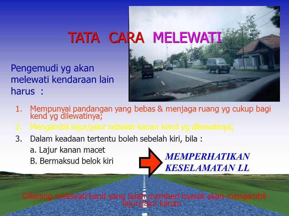 TATA CARA MELEWATI Pengemudi yg akan melewati kendaraan lain harus :