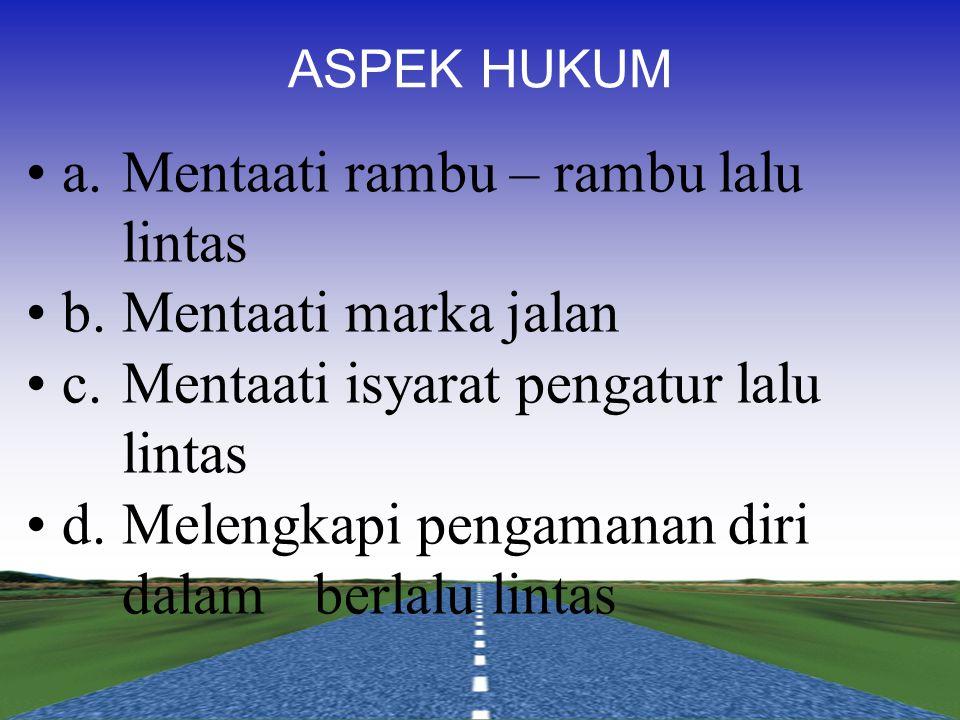 a. Mentaati rambu – rambu lalu lintas b. Mentaati marka jalan