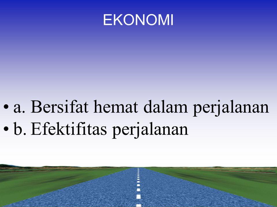 a. Bersifat hemat dalam perjalanan b. Efektifitas perjalanan