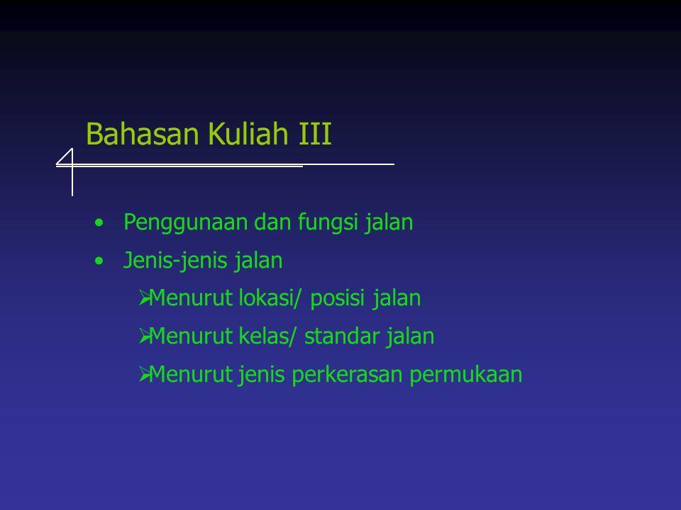 Bahasan Kuliah III Penggunaan dan fungsi jalan Jenis-jenis jalan