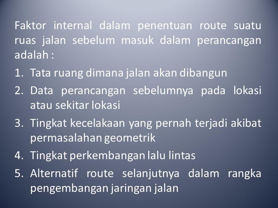 Faktor internal dalam penentuan route suatu ruas jalan sebelum masuk dalam perancangan adalah :