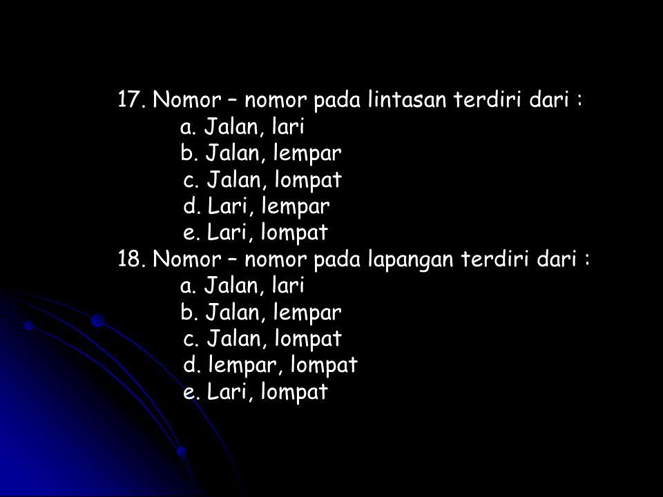 17. Nomor – nomor pada lintasan terdiri dari :