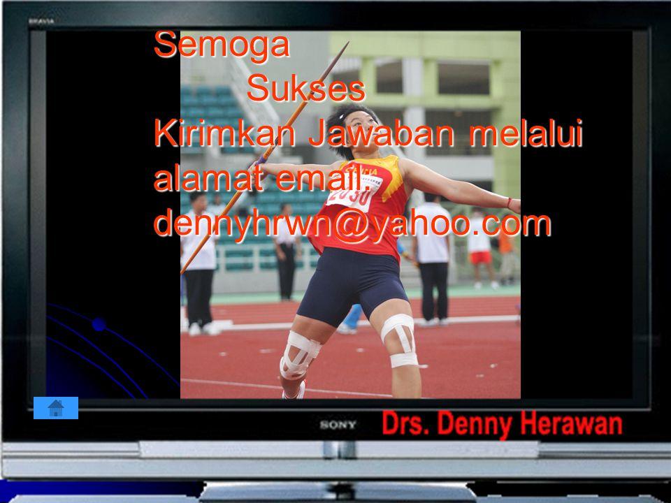 Semoga Sukses Kirimkan Jawaban melalui alamat email: dennyhrwn@yahoo.com