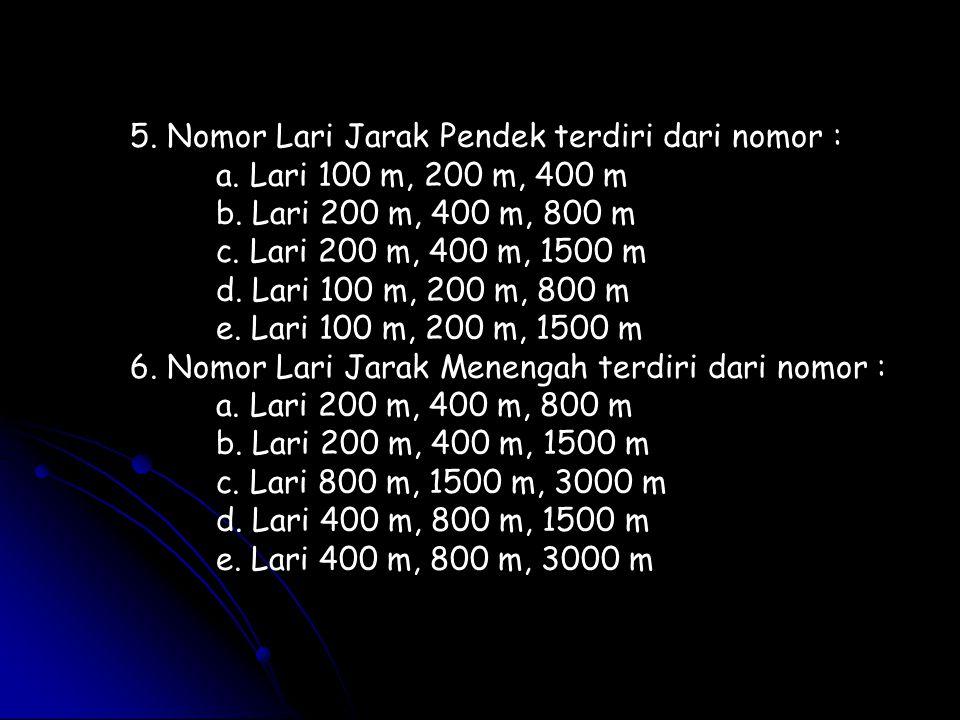 5. Nomor Lari Jarak Pendek terdiri dari nomor :
