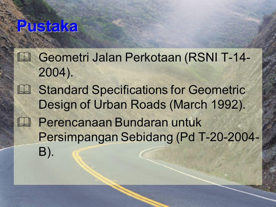 Pustaka Geometri Jalan Perkotaan (RSNI T-14-2004).