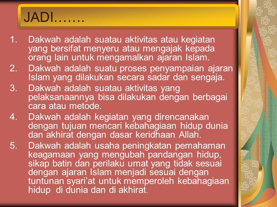 JADI……. Dakwah adalah suatau aktivitas atau kegiatan yang bersifat menyeru atau mengajak kepada orang lain untuk mengamalkan ajaran Islam.