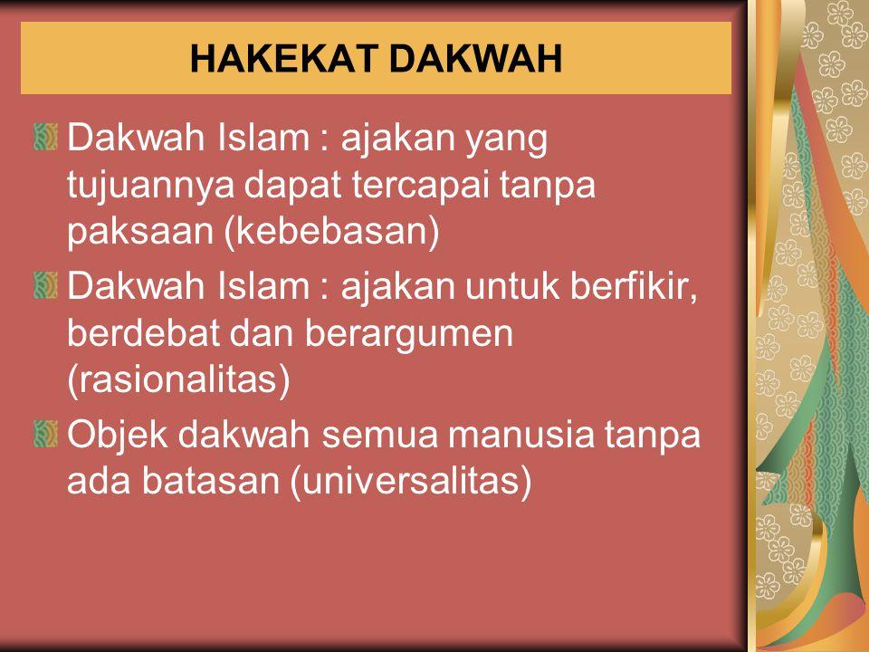 HAKEKAT DAKWAH Dakwah Islam : ajakan yang tujuannya dapat tercapai tanpa paksaan (kebebasan)