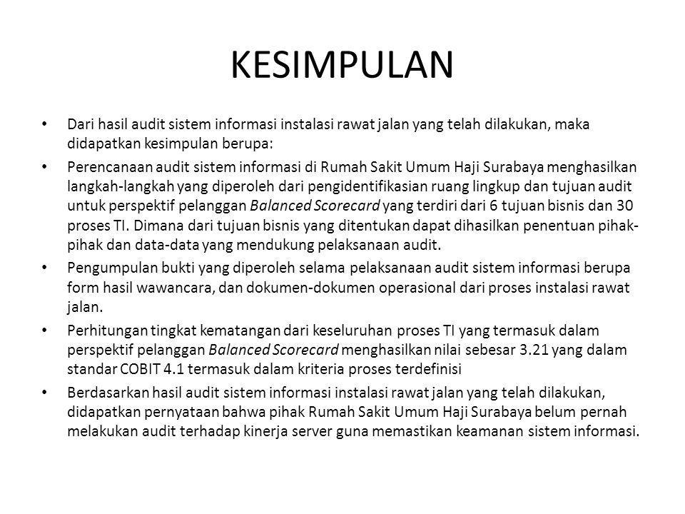KESIMPULAN Dari hasil audit sistem informasi instalasi rawat jalan yang telah dilakukan, maka didapatkan kesimpulan berupa: