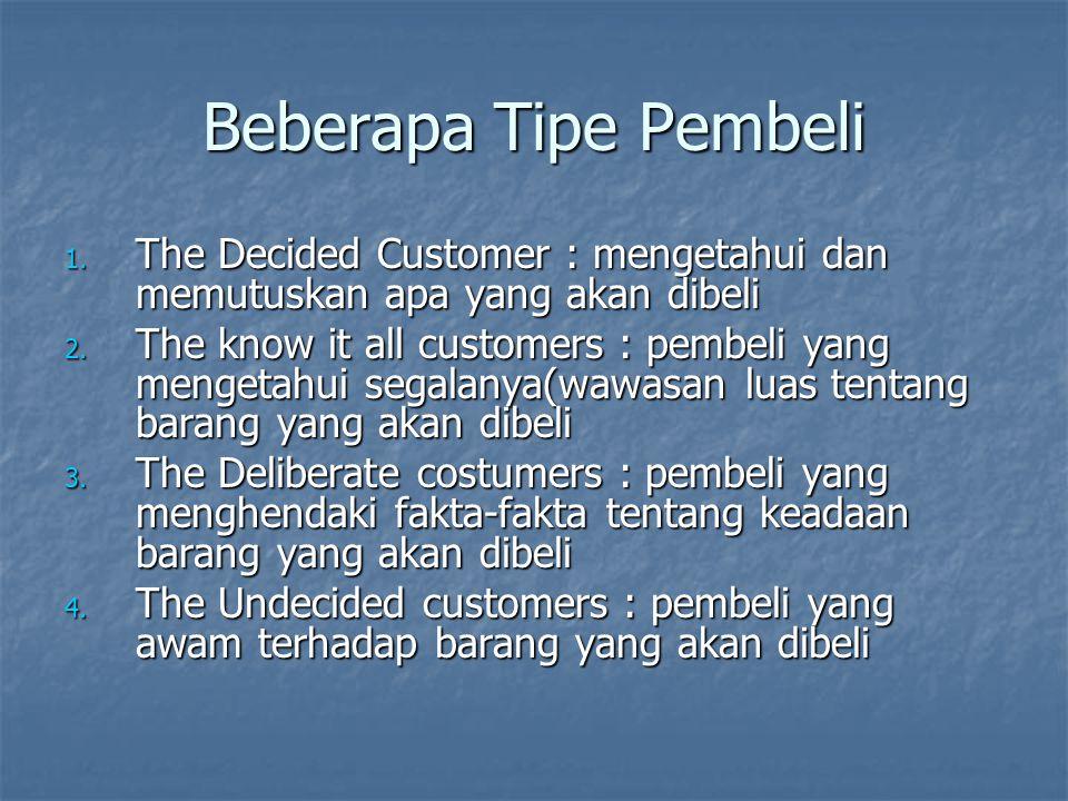 Beberapa Tipe Pembeli The Decided Customer : mengetahui dan memutuskan apa yang akan dibeli.