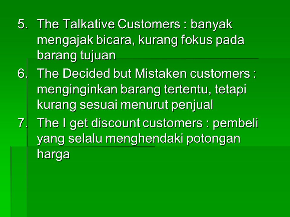 The Talkative Customers : banyak mengajak bicara, kurang fokus pada barang tujuan