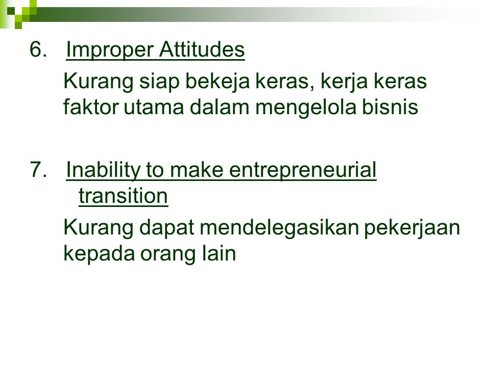 6. Improper Attitudes Kurang siap bekeja keras, kerja keras faktor utama dalam mengelola bisnis.