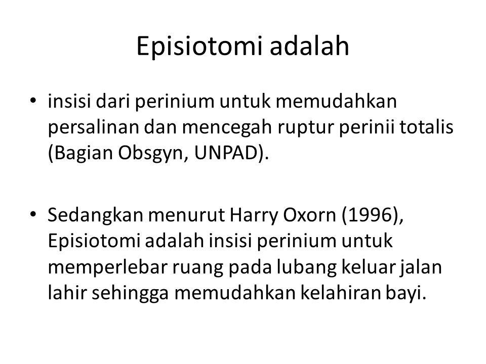 Episiotomi adalah insisi dari perinium untuk memudahkan persalinan dan mencegah ruptur perinii totalis (Bagian Obsgyn, UNPAD).