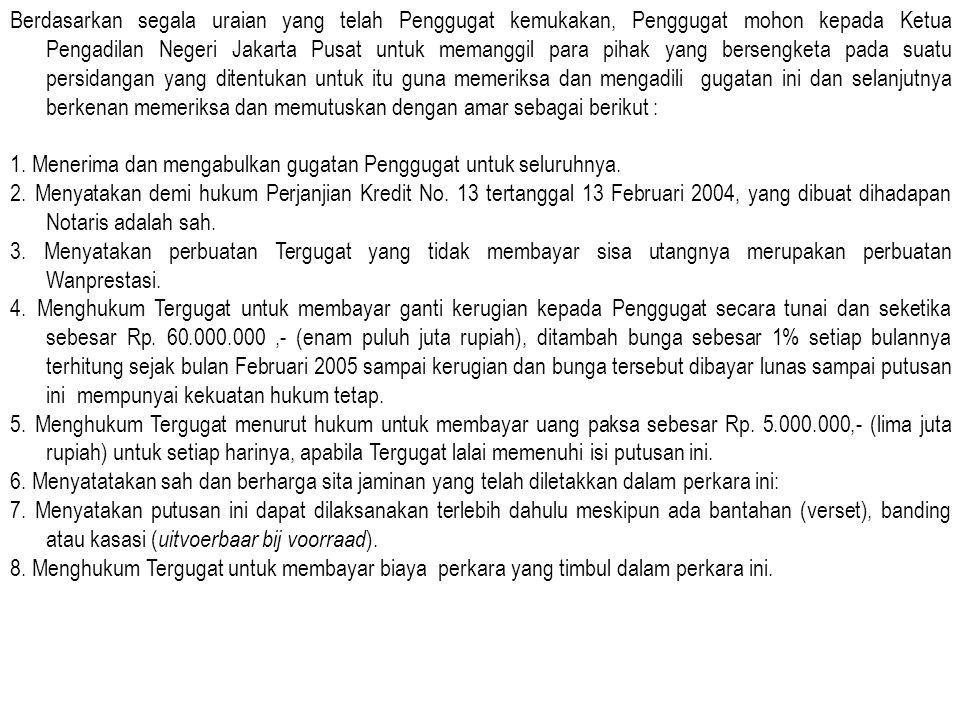 Berdasarkan segala uraian yang telah Penggugat kemukakan, Penggugat mohon kepada Ketua Pengadilan Negeri Jakarta Pusat untuk memanggil para pihak yang bersengketa pada suatu persidangan yang ditentukan untuk itu guna memeriksa dan mengadili gugatan ini dan selanjutnya berkenan memeriksa dan memutuskan dengan amar sebagai berikut :