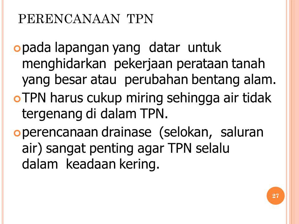 TPN harus cukup miring sehingga air tidak tergenang di dalam TPN.