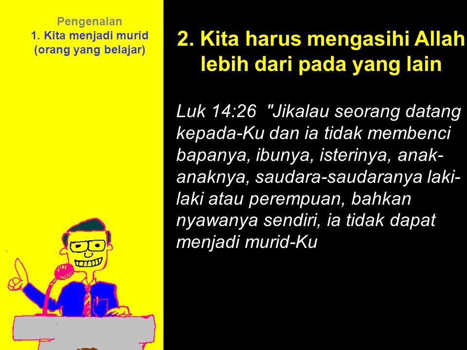 2. Kita harus mengasihi Allah lebih dari pada yang lain
