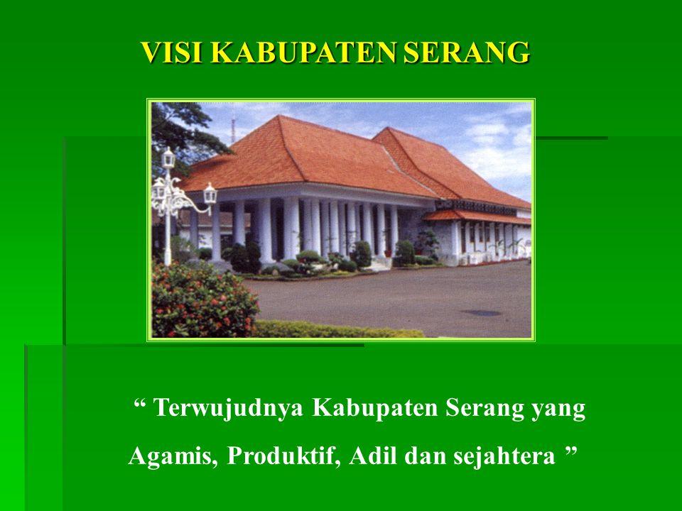 VISI KABUPATEN SERANG Terwujudnya Kabupaten Serang yang Agamis, Produktif, Adil dan sejahtera