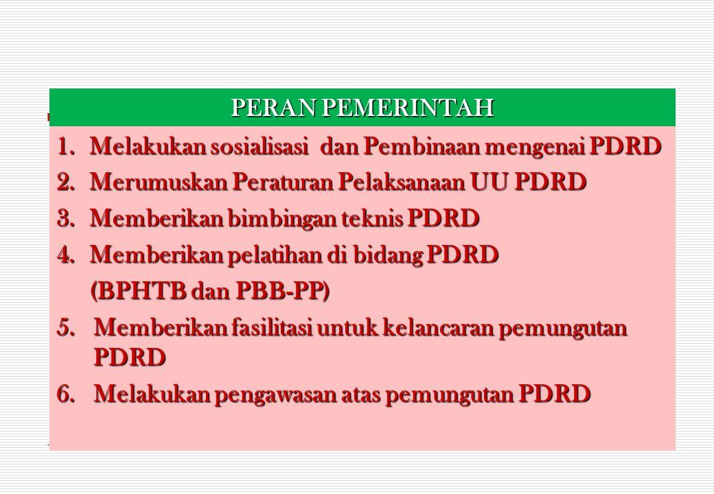 PERAN PEMERINTAH Melakukan sosialisasi dan Pembinaan mengenai PDRD. Merumuskan Peraturan Pelaksanaan UU PDRD.