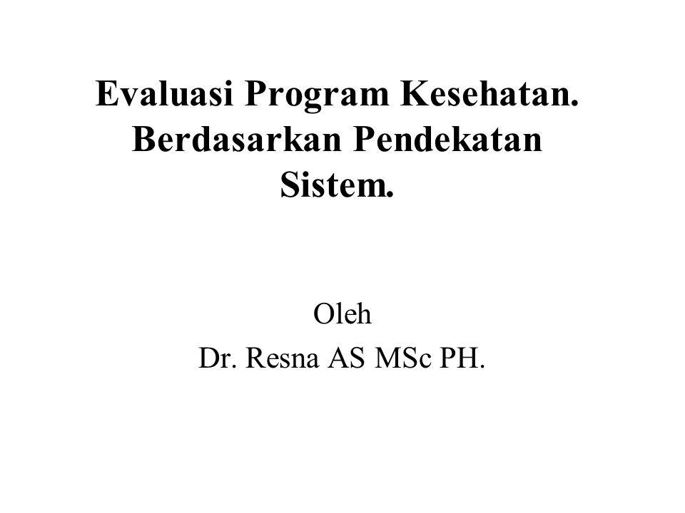 Evaluasi Program Kesehatan. Berdasarkan Pendekatan Sistem.