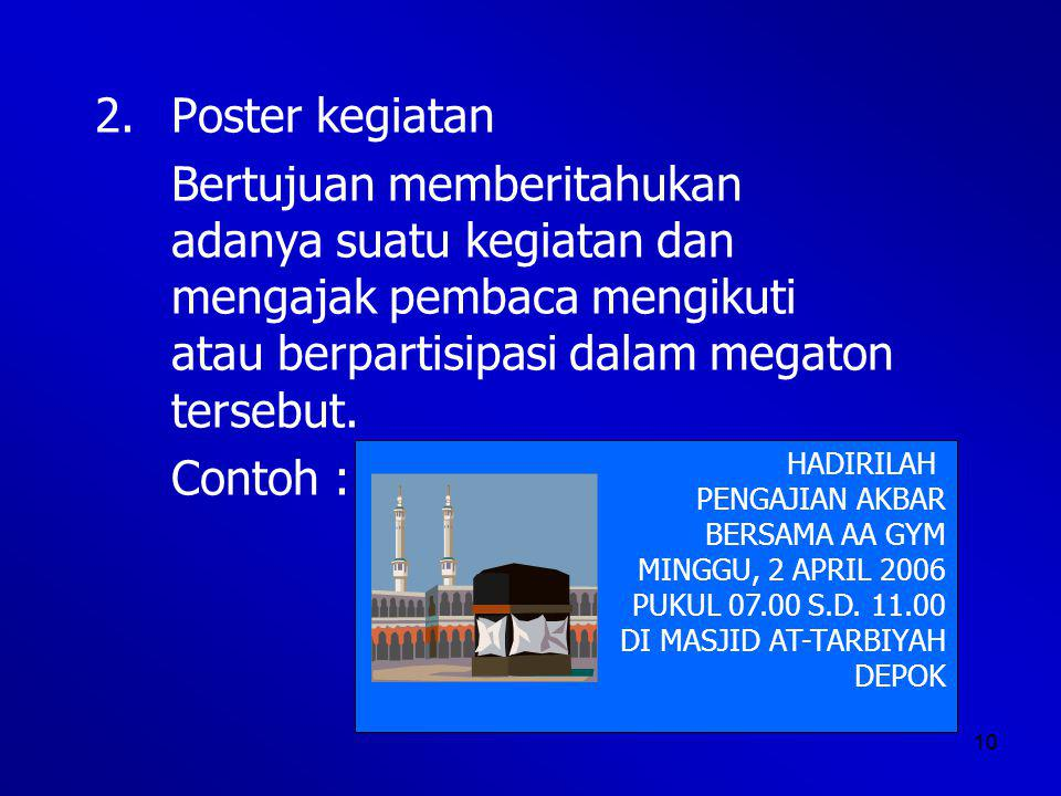 2. Poster kegiatan Bertujuan memberitahukan adanya suatu kegiatan dan mengajak pembaca mengikuti atau berpartisipasi dalam megaton tersebut.