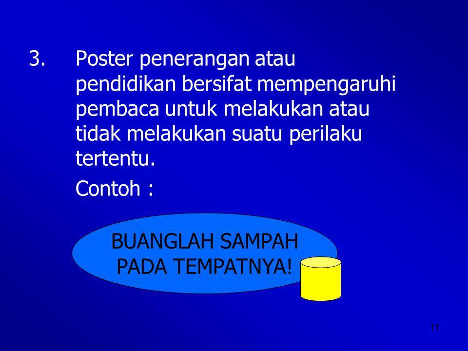 3. Poster penerangan atau. pendidikan bersifat mempengaruhi