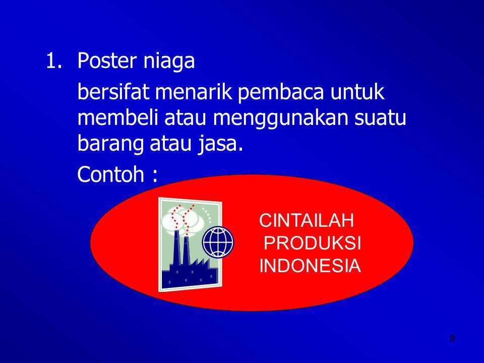 Poster niaga bersifat menarik pembaca untuk membeli atau menggunakan suatu barang atau jasa. Contoh :