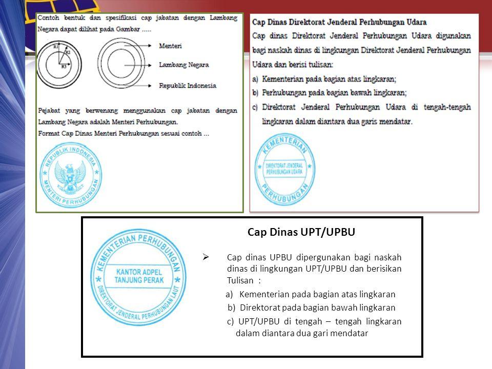 Cap Dinas UPT/UPBU Cap dinas UPBU dipergunakan bagi naskah dinas di lingkungan UPT/UPBU dan berisikan Tulisan :