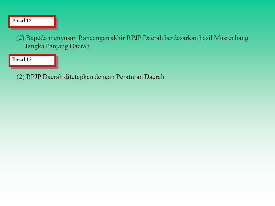 (2) RPJP Daerah ditetapkan dengan Peraturan Daerah